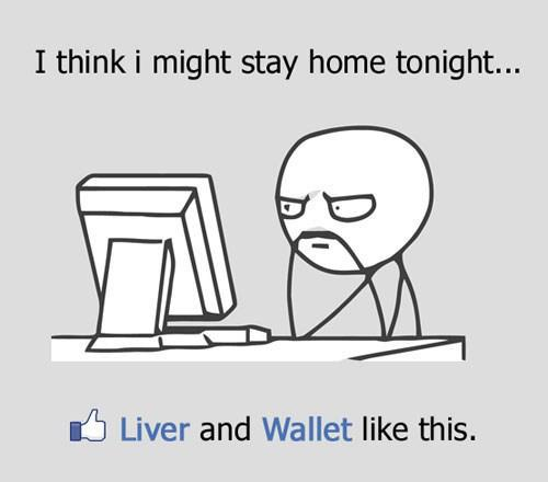 I think I might stay home tonight... Liver and Wallet like this.
