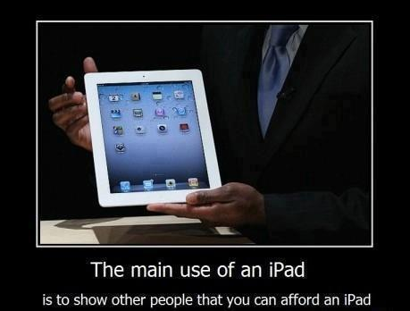 The main use of an iPad is to show other people that you can afford an iPad
