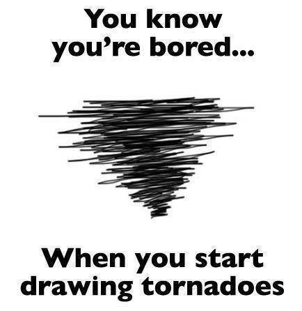 You know you're bored when you start drawing tornadoes.