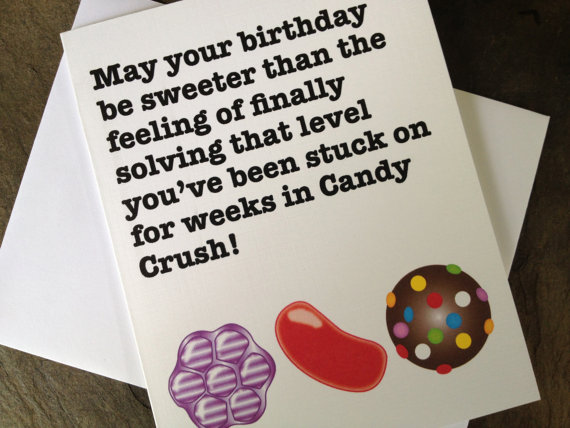 Candy Crushers Will Love This Birthday Card Humormeetscomics