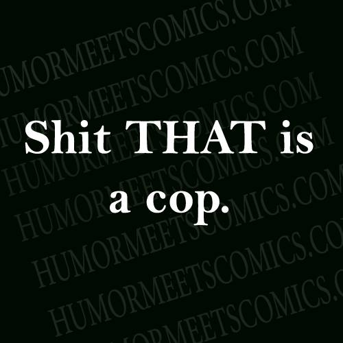 Shit that is cop