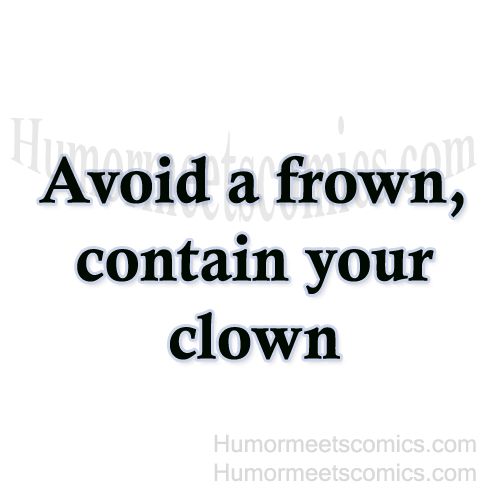 Avoid-a-frown,-contain-your