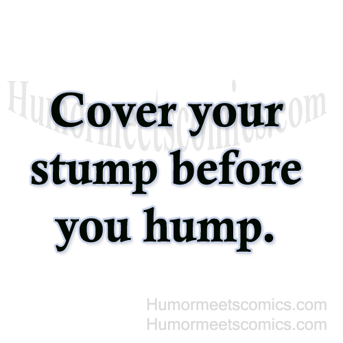 Cover-your-stump-before-you