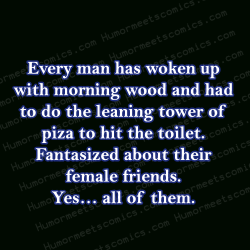 Every-man-has-woken-up-with