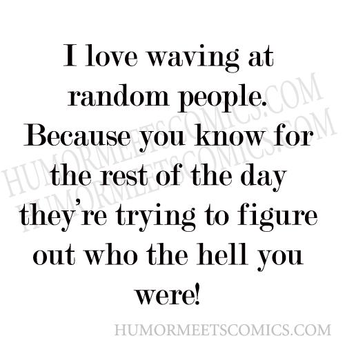 I-love-waving-at-random-peo