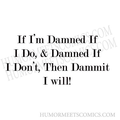 If-I'm-Damned-If-I-Do,-&-Da