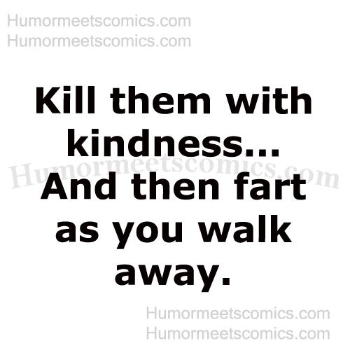 Kill-them-with-kindness