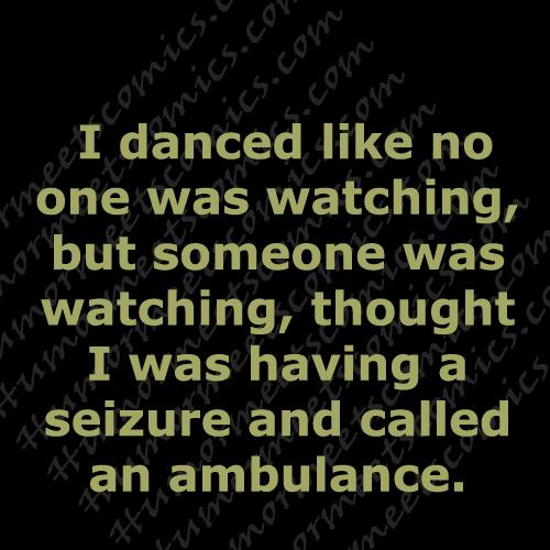 I-danced-like-no-one-was-wa
