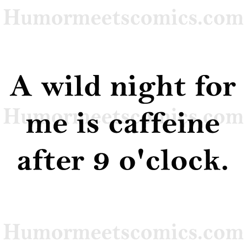 A-wild-night-for-me-is-caff