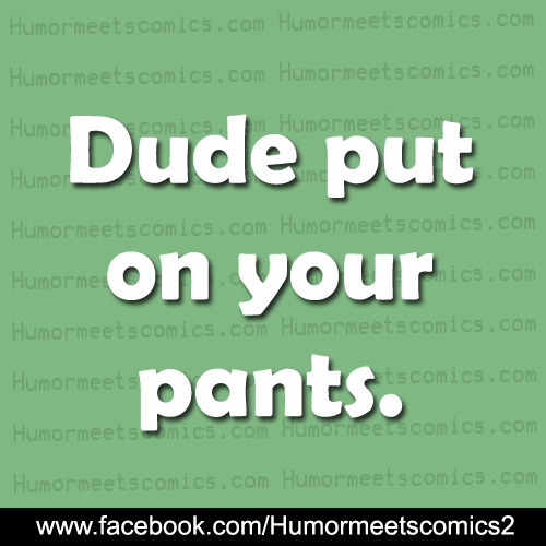 Dude-put-on-your-pants.