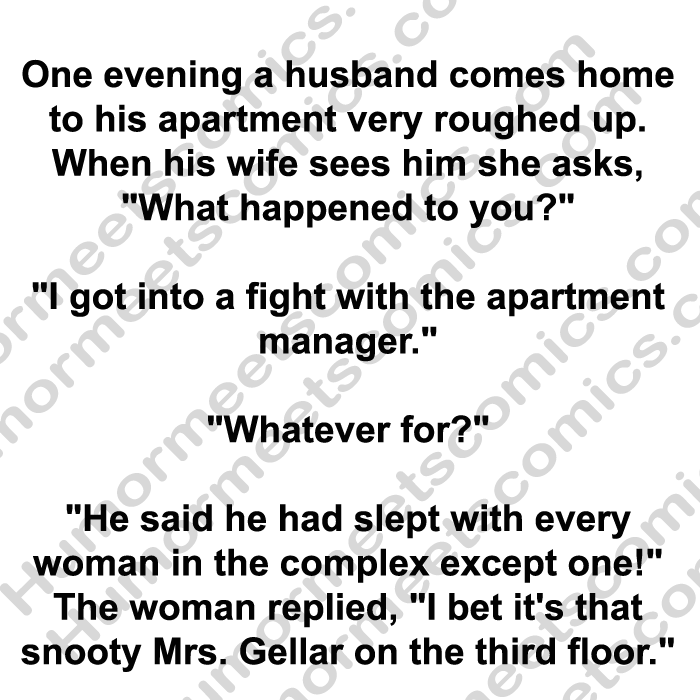 One evening a husband come home in his apartment very roughed up