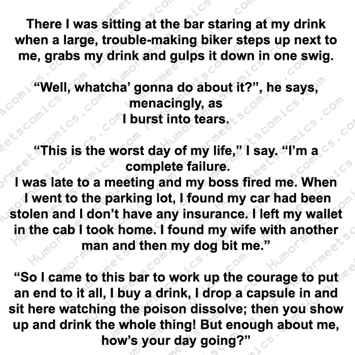 A guy was having the worst day of his life sitting in a bar staring at his drink then this happened