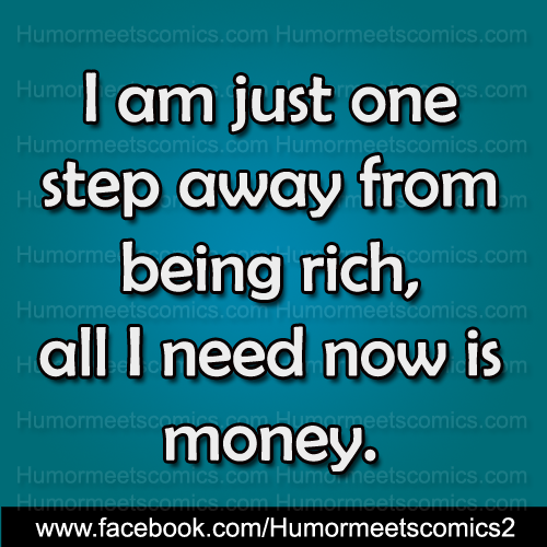 I-am-just-one-step-away-from-being-rich