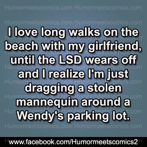 I love long walks on the beach with my girlfriend