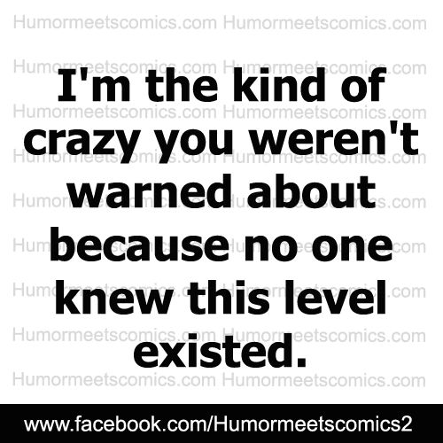 I'm-the-kind-of-crazy-you-werent-warned