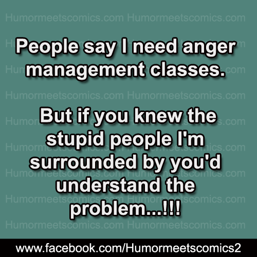 People say i need anger management