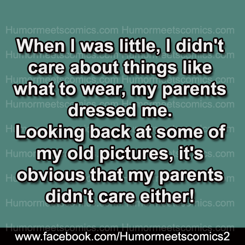 When I was little i didnt care about things like what to wear