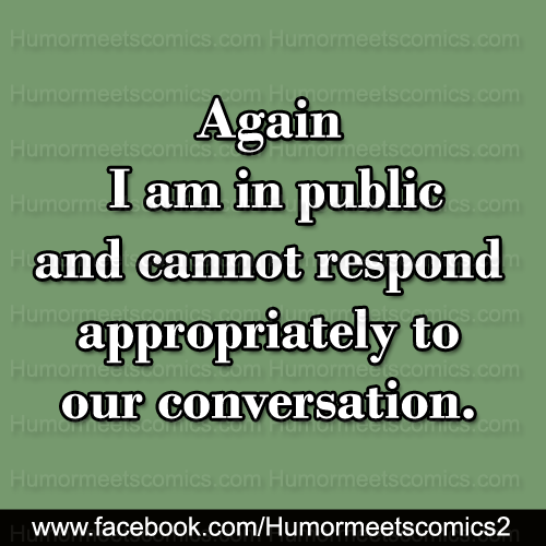 Again-I-am-in-public-and-cant-respond