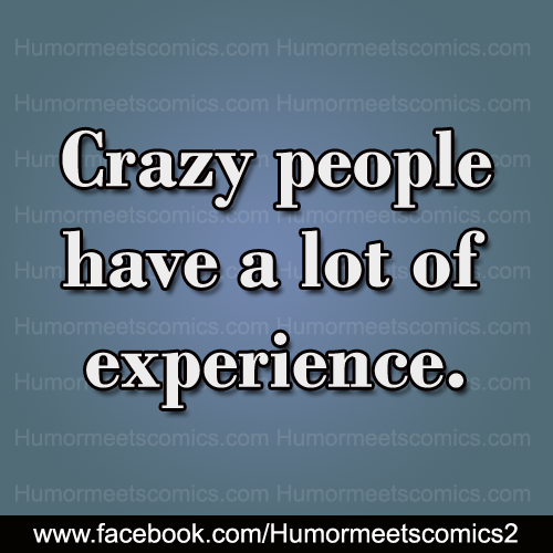 Crazy-people-have-a-lot-of-experince