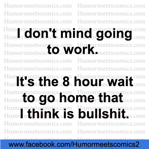 I-don't-mind-going-to-work-its-the-8-hour-wait