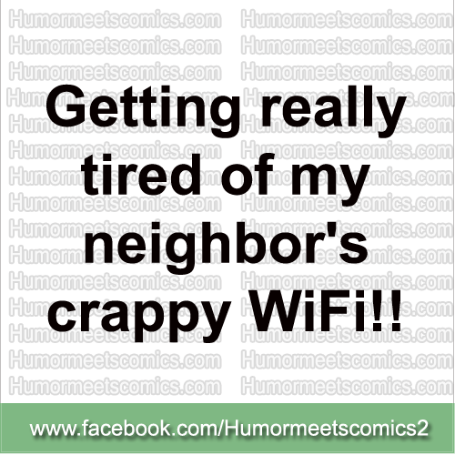 Getting really tired of my neighbor's crappy wifi