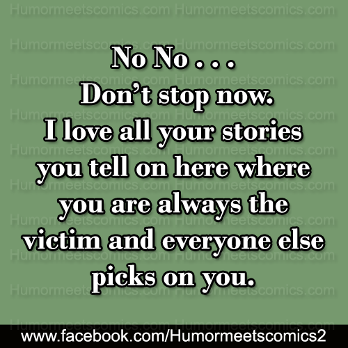 I love all your stories where you are always the victim