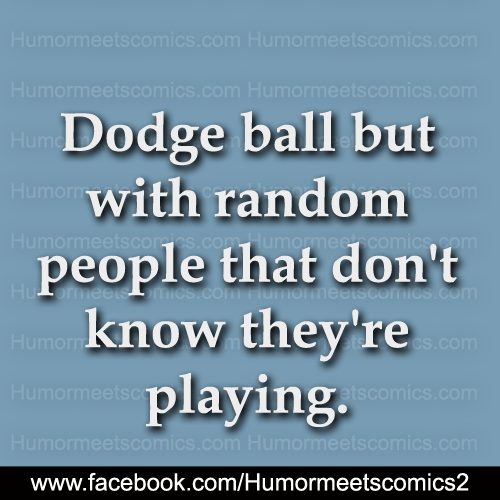 Dodge ball but with random people that dont know they are playing