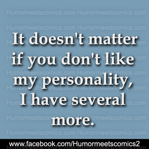 It doesn't matter if you dont like my personality
