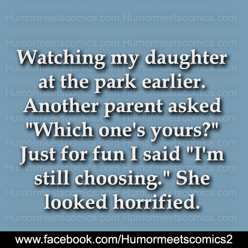 Watching my daughter at the park earlier another parent asked which one's is yours
